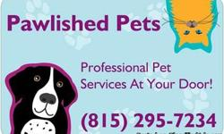10 years + experience in my services provided. I come to your home. Less stress on your pet Visit my website at pawlishedpets.org to get more info or call 815-295-7234 Great Service at reasonable prices. I have great coupon offers on our website.